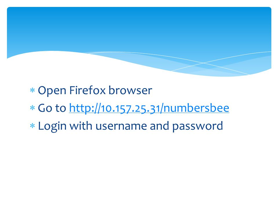 Open Firefox browser Go to http://10.157.25.31/numbersbee Login with username and password