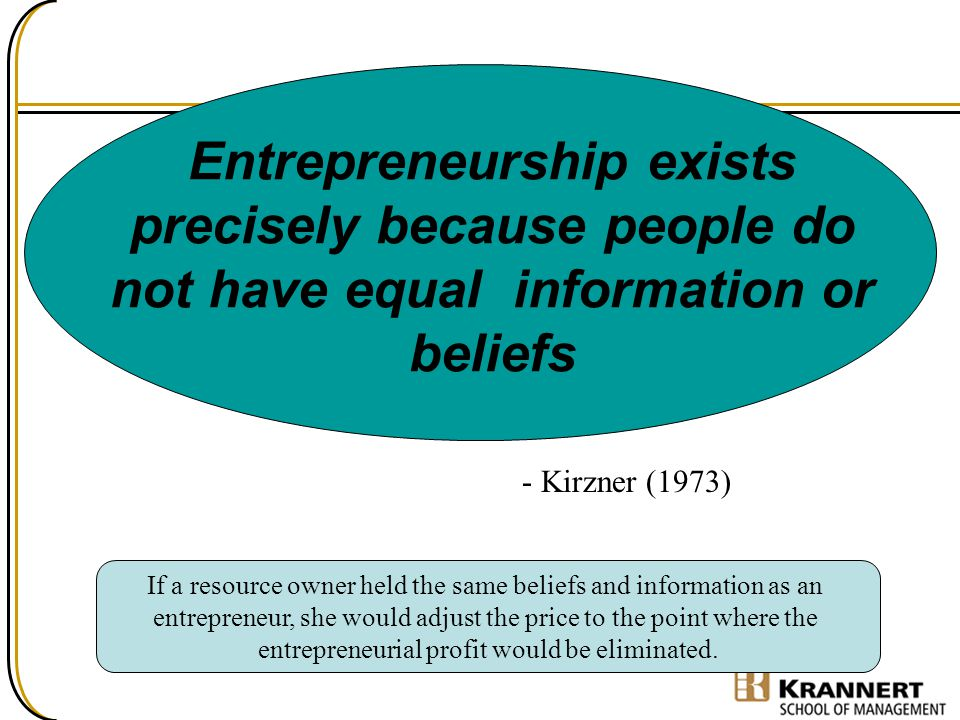 Entrepreneurship exists precisely because people do not have equal information or beliefs