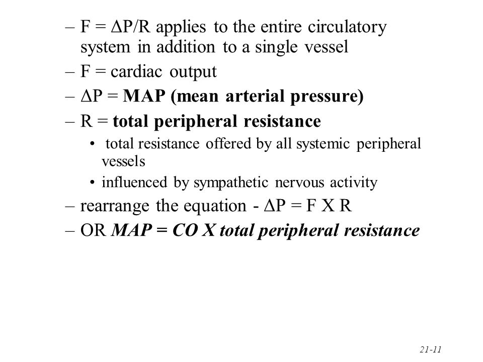 ΔP = MAP (mean arterial pressure) R = total peripheral resistance