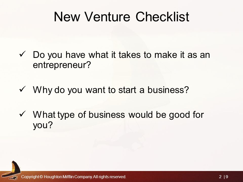 New Venture Checklist Do you have what it takes to make it as an entrepreneur Why do you want to start a business