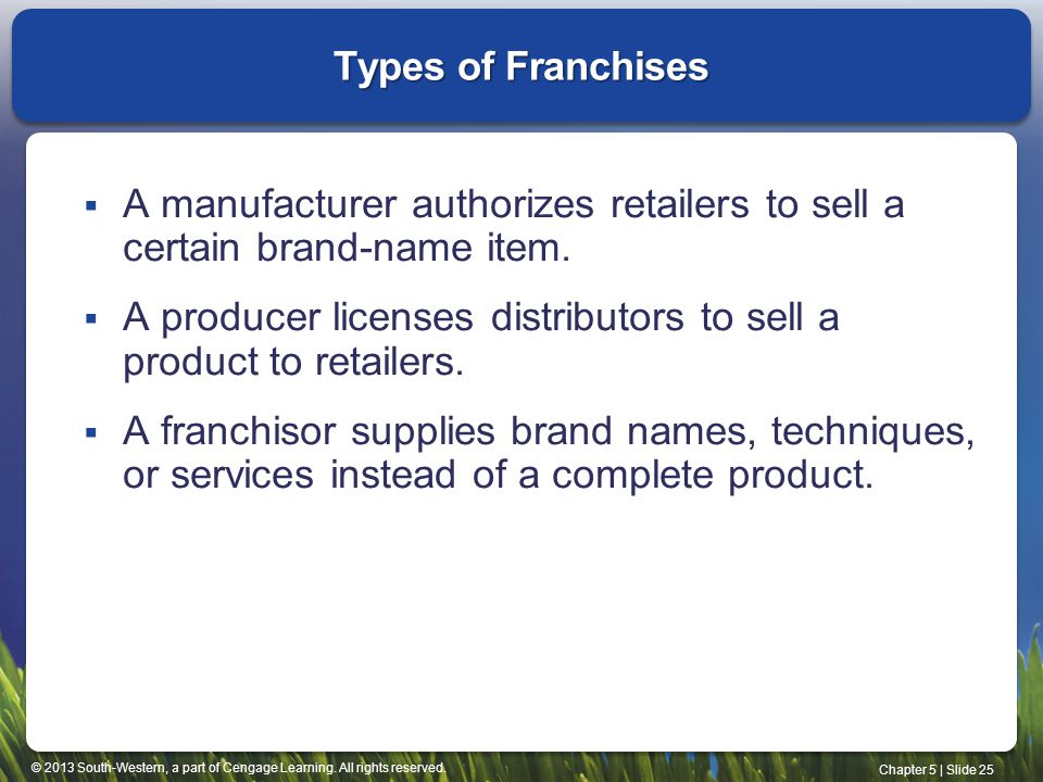 Types of Franchises A manufacturer authorizes retailers to sell a certain brand-name item.
