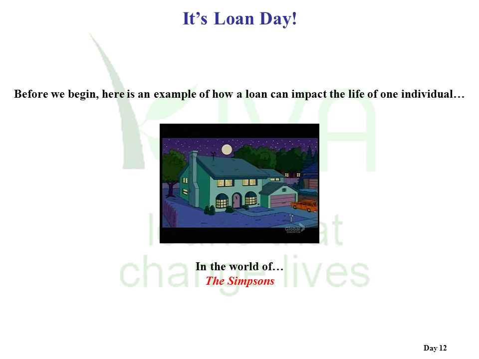 It's Loan Day! Before we begin, here is an example of how a loan can impact the life of one individual…
