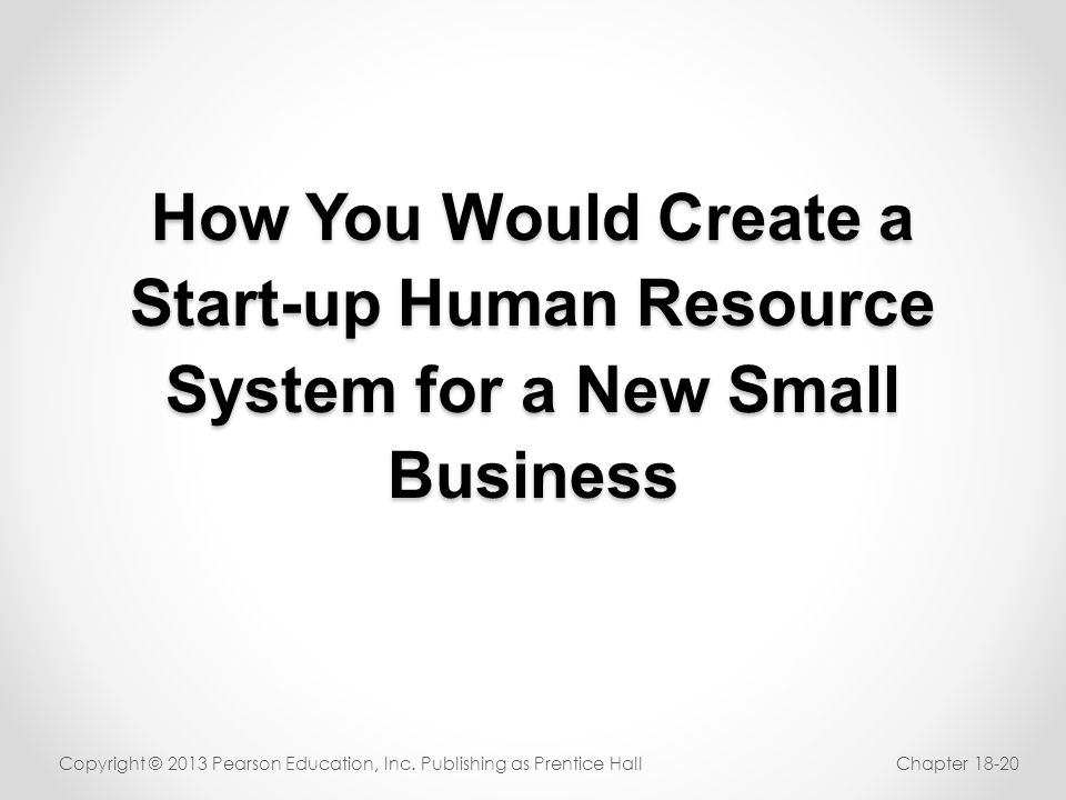 How You Would Create a Start-up Human Resource System for a New Small Business