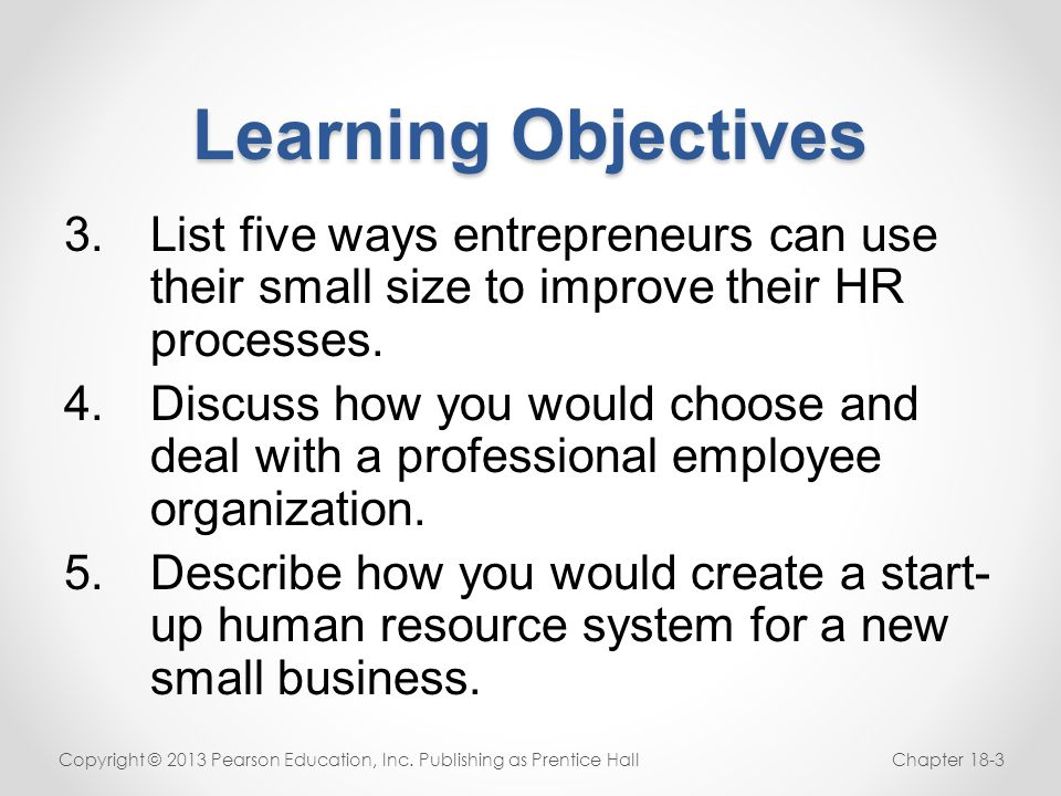 Learning Objectives List five ways entrepreneurs can use their small size to improve their HR processes.