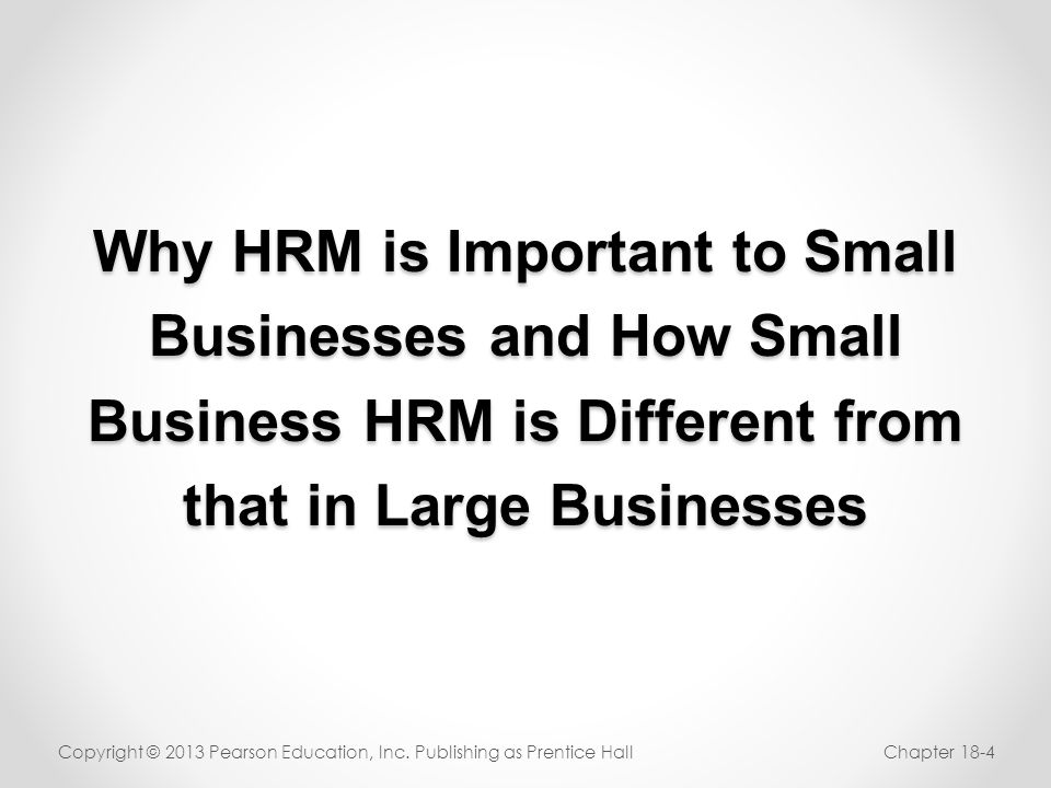 Why HRM is Important to Small Businesses and How Small Business HRM is Different from that in Large Businesses