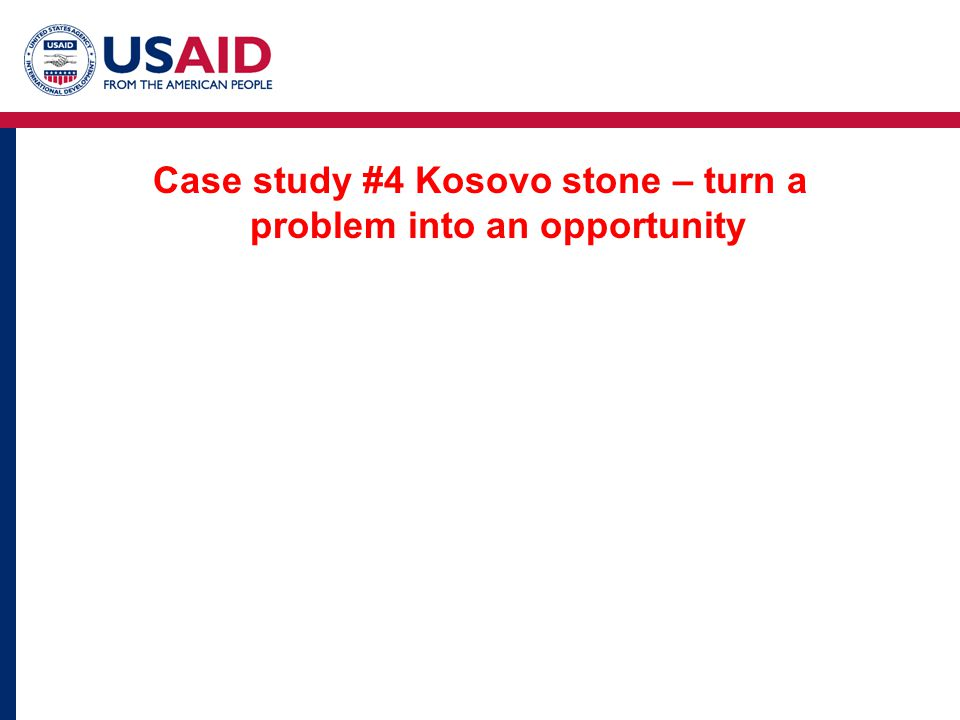 Case study #4 Kosovo stone – turn a problem into an opportunity