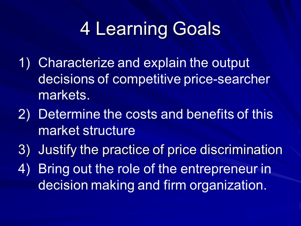 4 Learning Goals Characterize and explain the output decisions of competitive price-searcher markets.