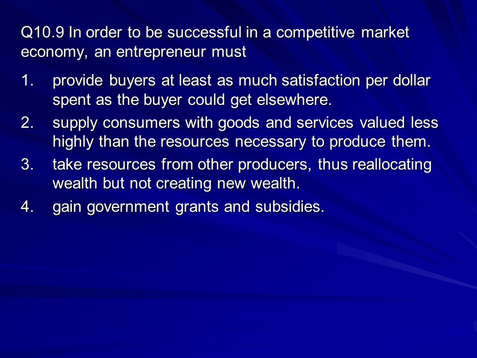 Q10.9 In order to be successful in a competitive market economy, an entrepreneur must