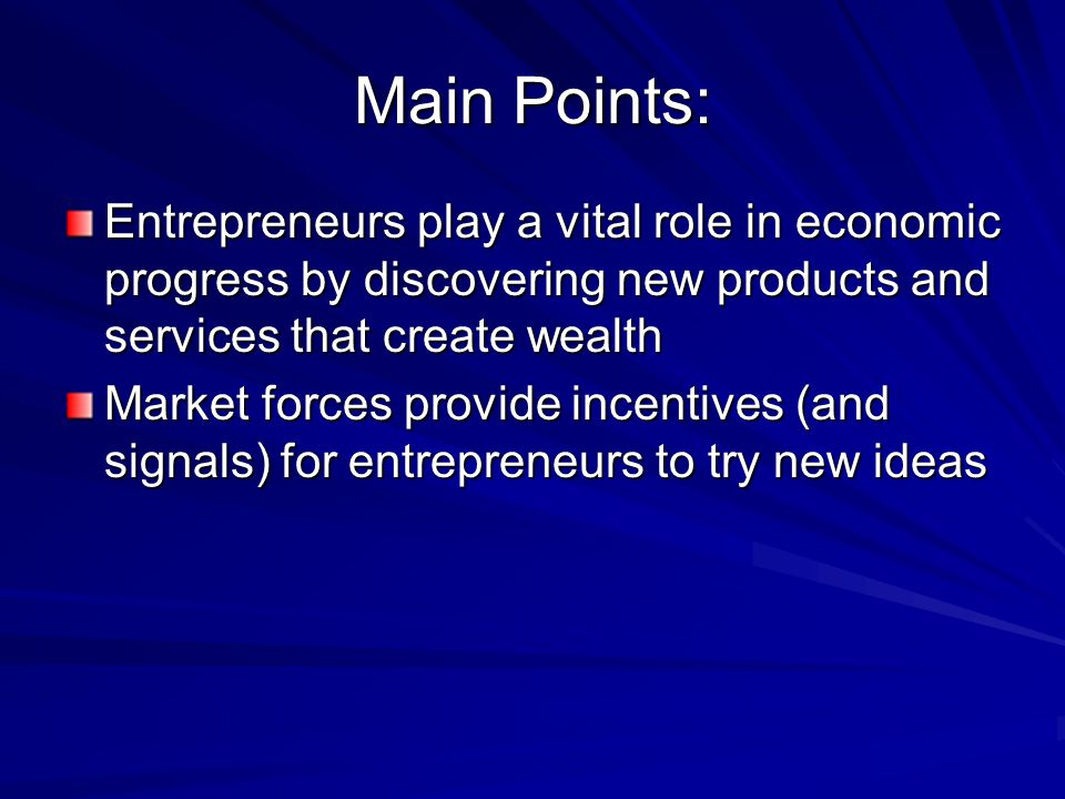 Main Points: Entrepreneurs play a vital role in economic progress by discovering new products and services that create wealth.