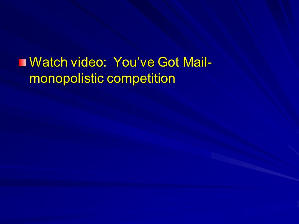 Watch video: You've Got Mail-monopolistic competition