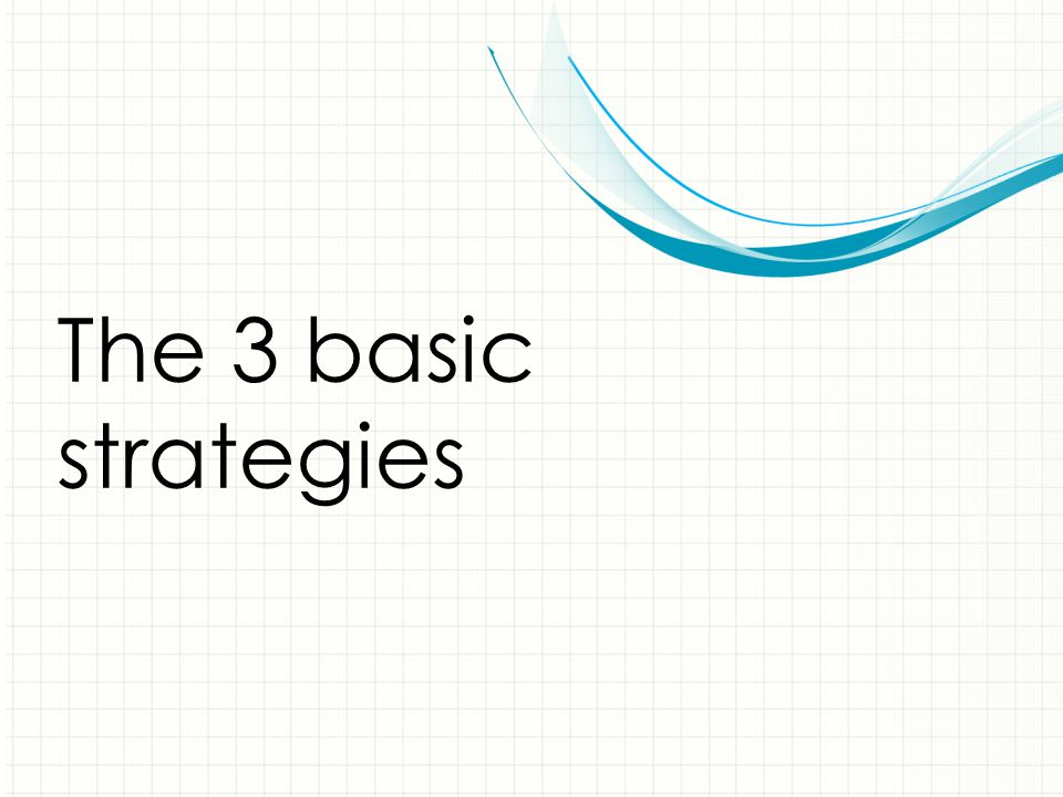 The 3 basic strategies