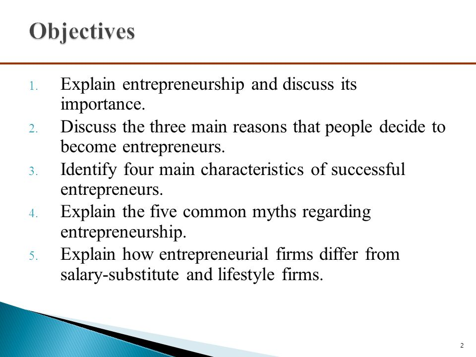 Objectives Explain entrepreneurship and discuss its importance.