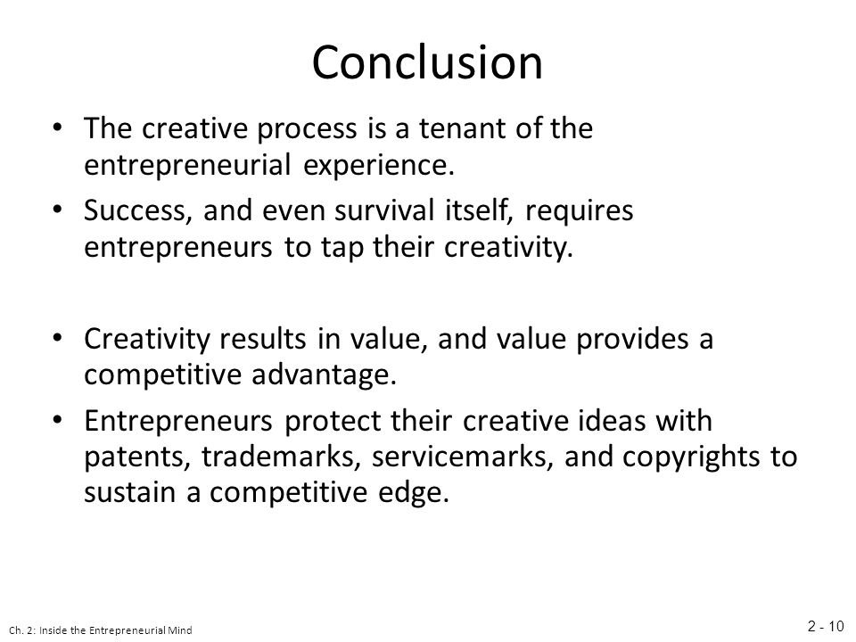 Conclusion The creative process is a tenant of the entrepreneurial experience.