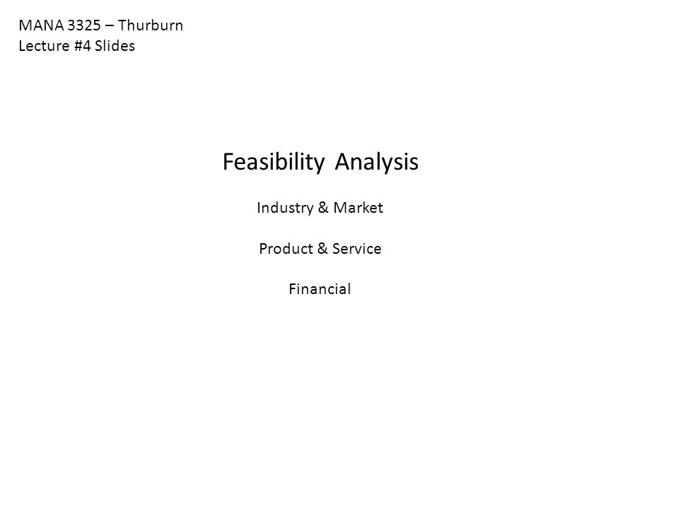 Feasibility Analysis MANA 3325 – Thurburn Lecture #4 Slides