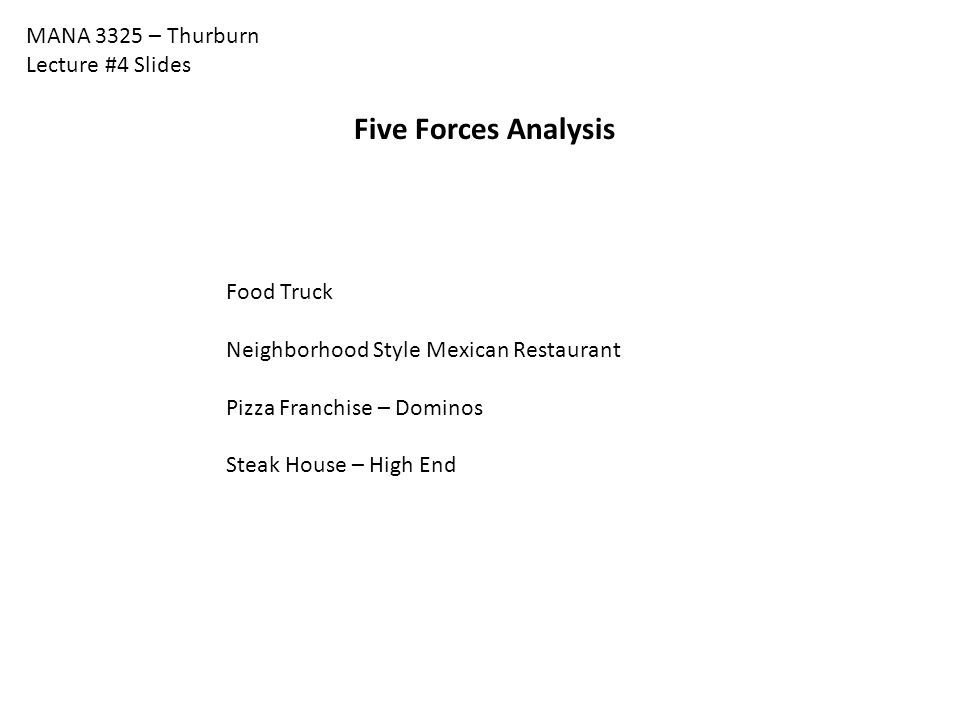 Five Forces Analysis MANA 3325 – Thurburn Lecture #4 Slides Food Truck
