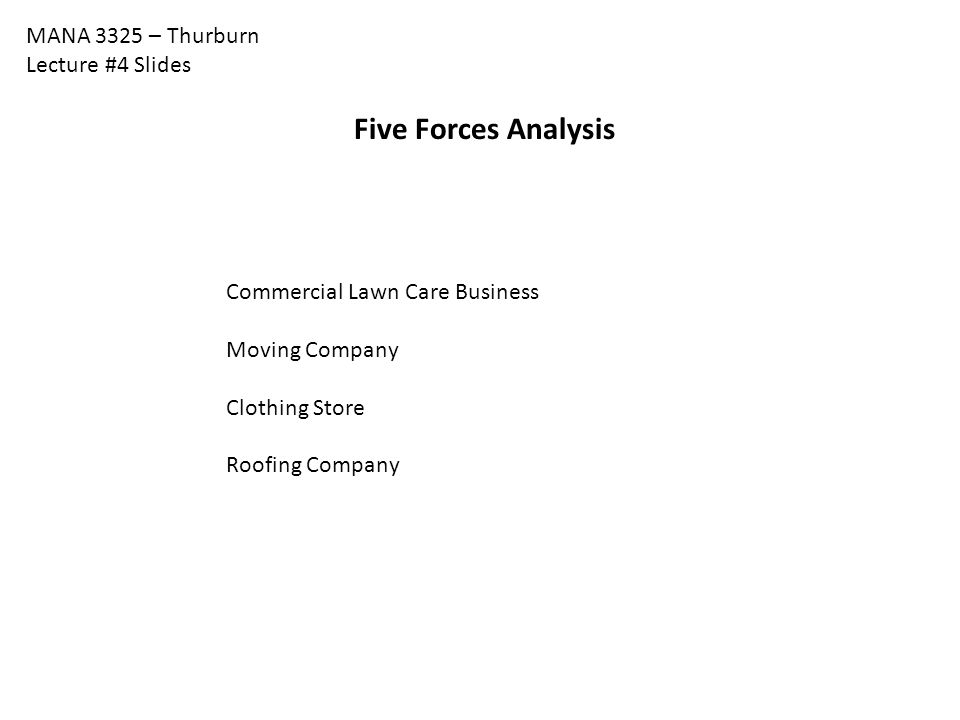 Five Forces Analysis MANA 3325 – Thurburn Lecture #4 Slides