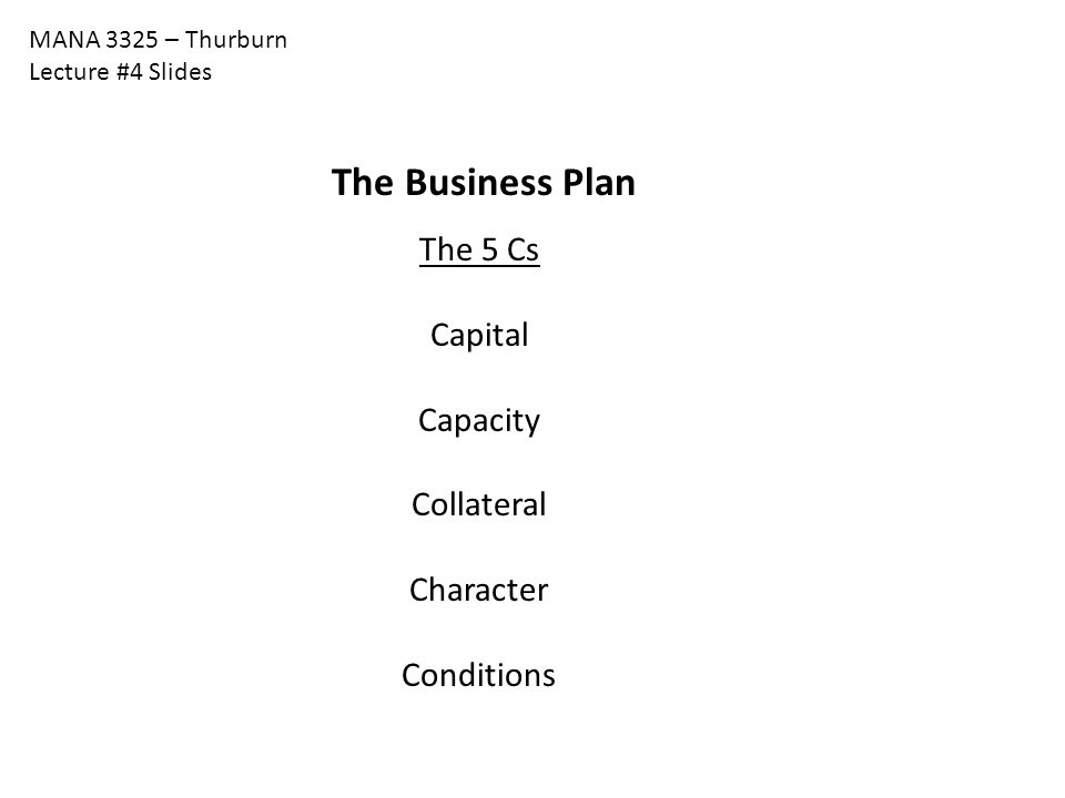 The Business Plan The 5 Cs Capital Capacity Collateral Character
