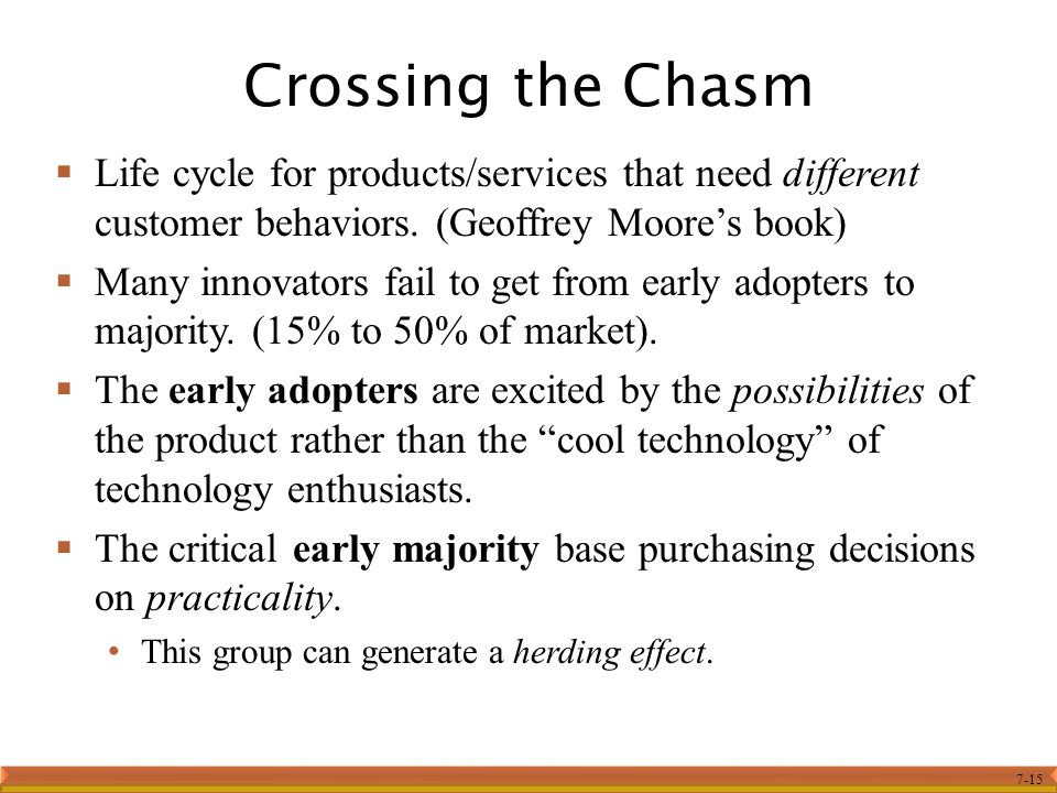Crossing the Chasm Life cycle for products/services that need different customer behaviors. (Geoffrey Moore's book)