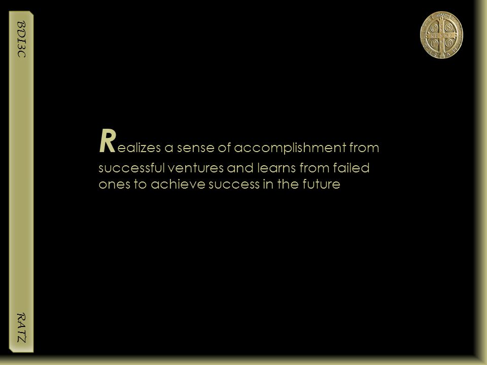 Realizes a sense of accomplishment from successful ventures and learns from failed ones to achieve success in the future