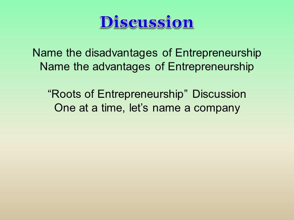 Discussion Name the disadvantages of Entrepreneurship