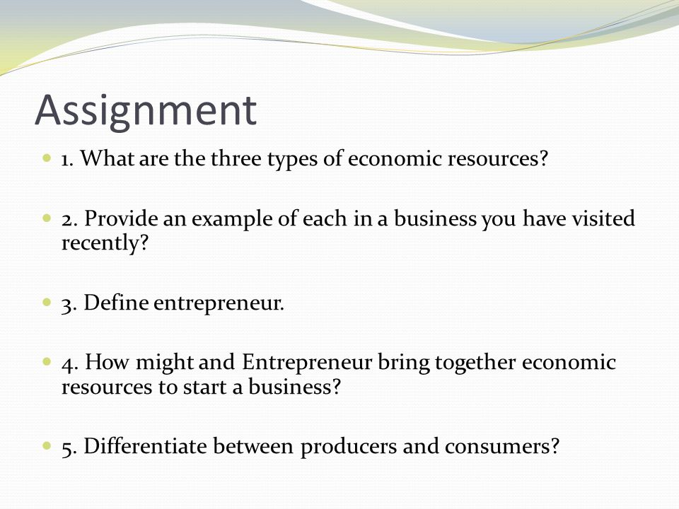 Assignment 1. What are the three types of economic resources