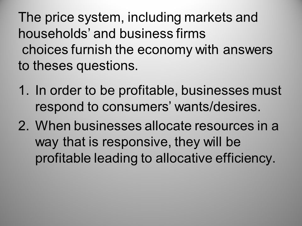 The price system, including markets and households' and business firms choices furnish the economy with answers to theses questions.