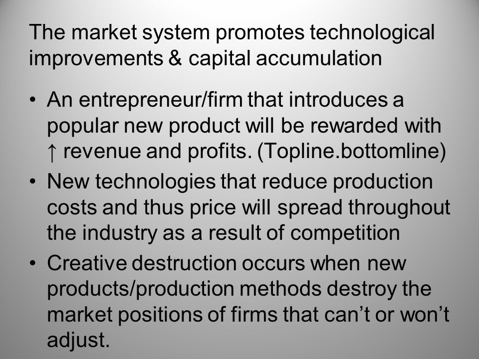 The market system promotes technological improvements & capital accumulation
