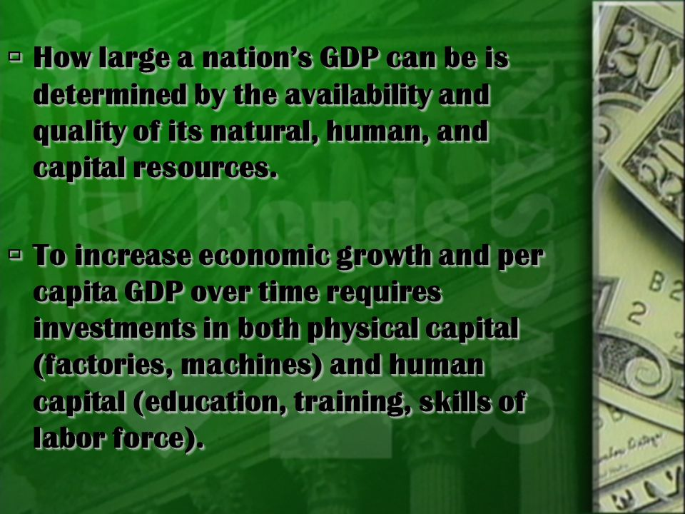 How large a nation's GDP can be is determined by the availability and quality of its natural, human, and capital resources.