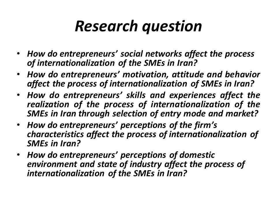 Research question How do entrepreneurs' social networks affect the process of internationalization of the SMEs in Iran