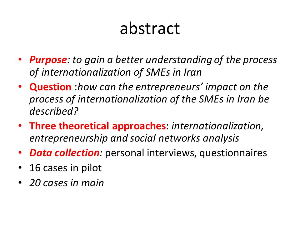 abstract Purpose: to gain a better understanding of the process of internationalization of SMEs in Iran.