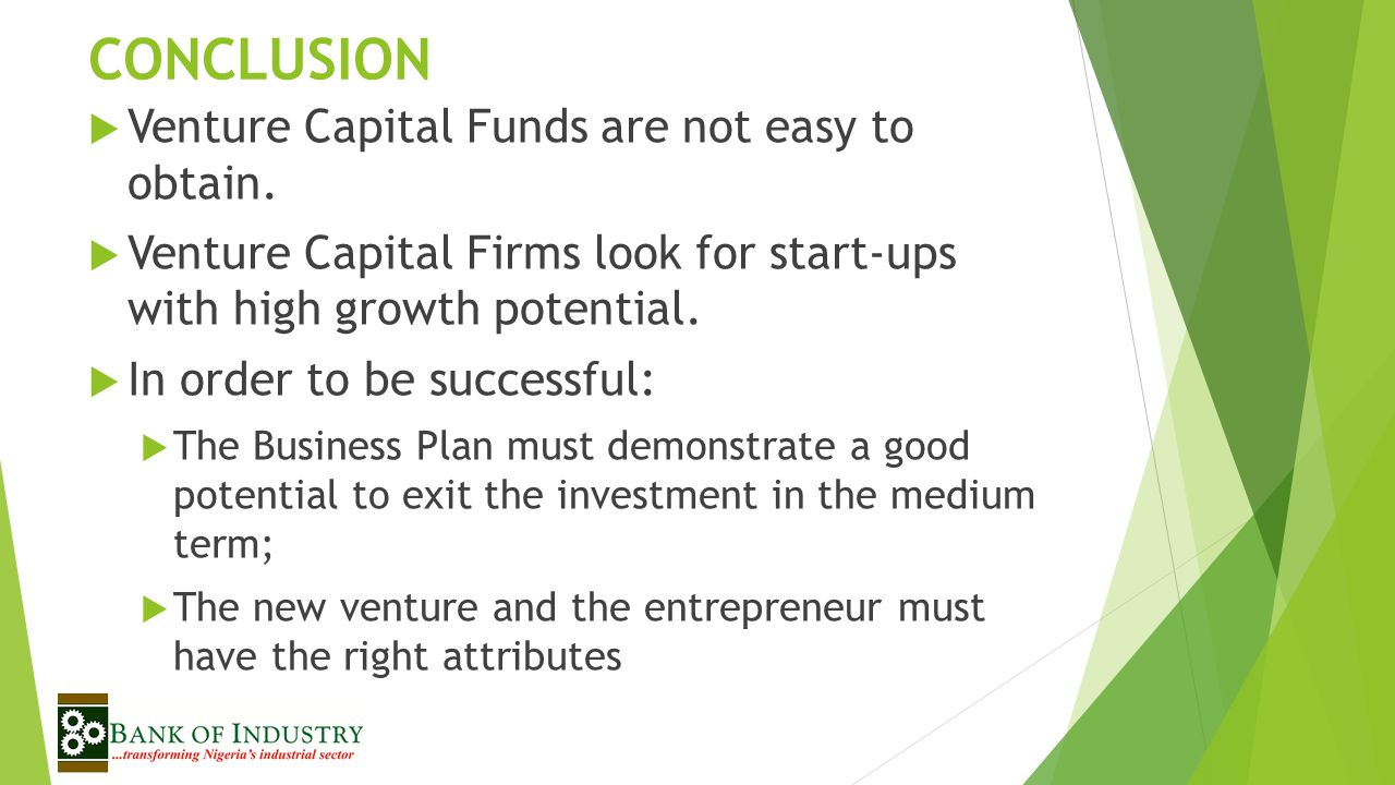 CONCLUSION Venture Capital Funds are not easy to obtain.