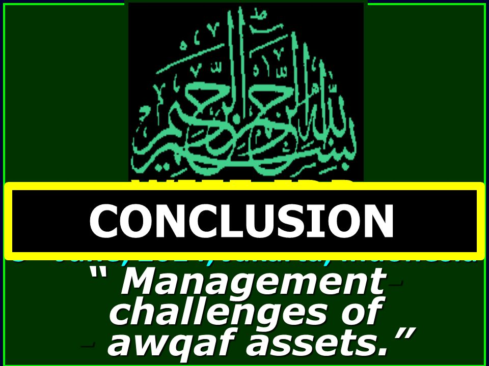 CONCLUSION WIEF-IDB Management- challenges of - awqaf assets.