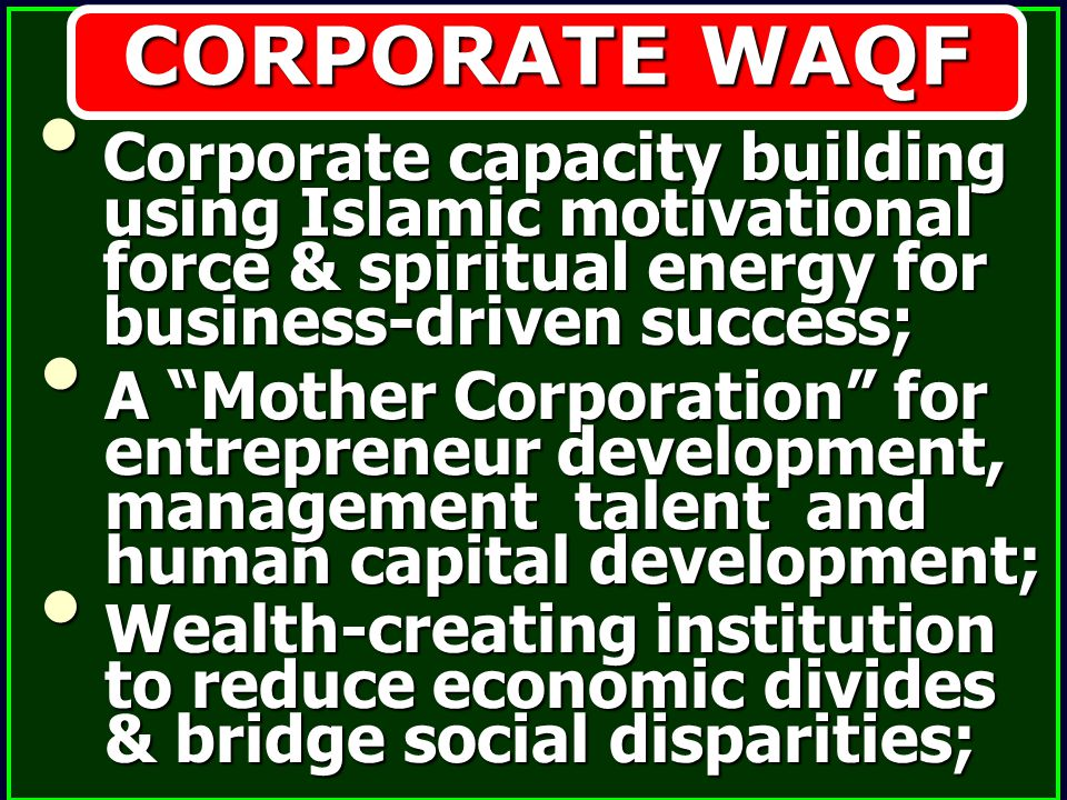 CORPORATE WAQF Corporate capacity building using Islamic motivational force & spiritual energy for business-driven success;