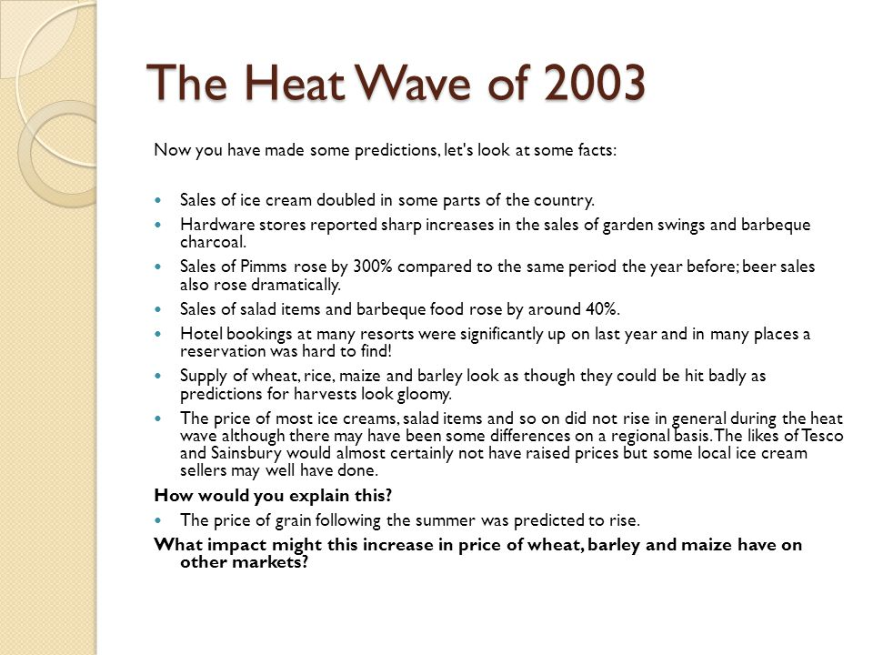 The Heat Wave of 2003 Now you have made some predictions, let s look at some facts: Sales of ice cream doubled in some parts of the country.