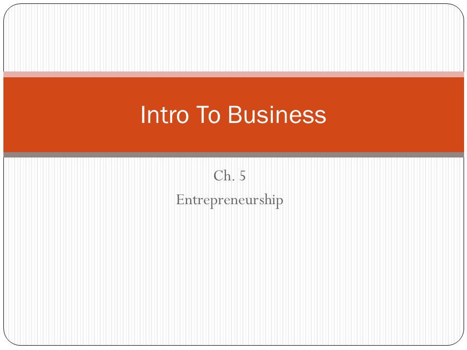 Intro To Business Ch. 5 Entrepreneurship