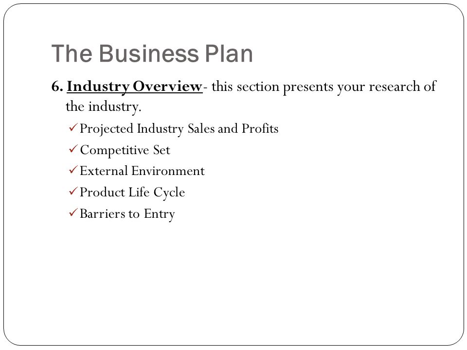 The Business Plan 6. Industry Overview- this section presents your research of the industry. Projected Industry Sales and Profits.