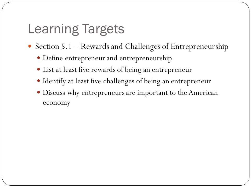 Learning Targets Section 5.1 – Rewards and Challenges of Entrepreneurship. Define entrepreneur and entrepreneurship.