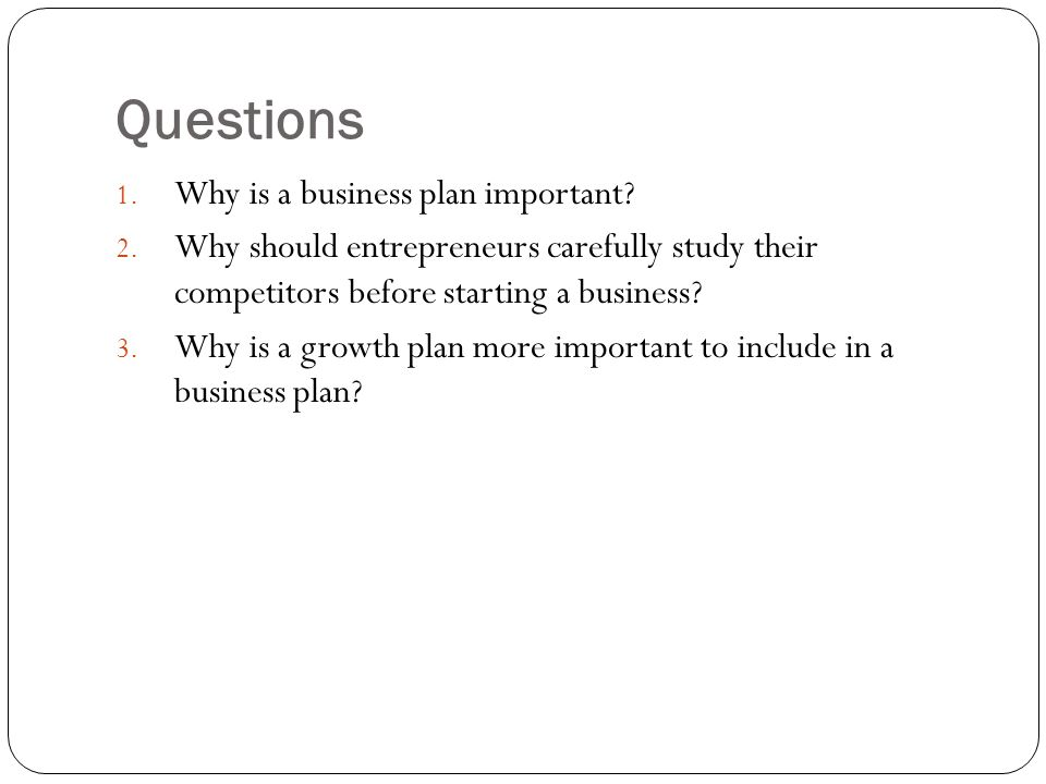 Questions Why is a business plan important