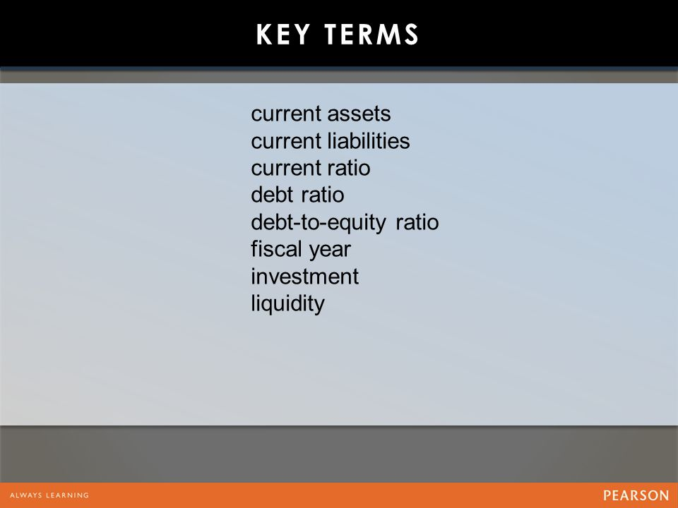 Key Terms current assets current liabilities current ratio debt ratio