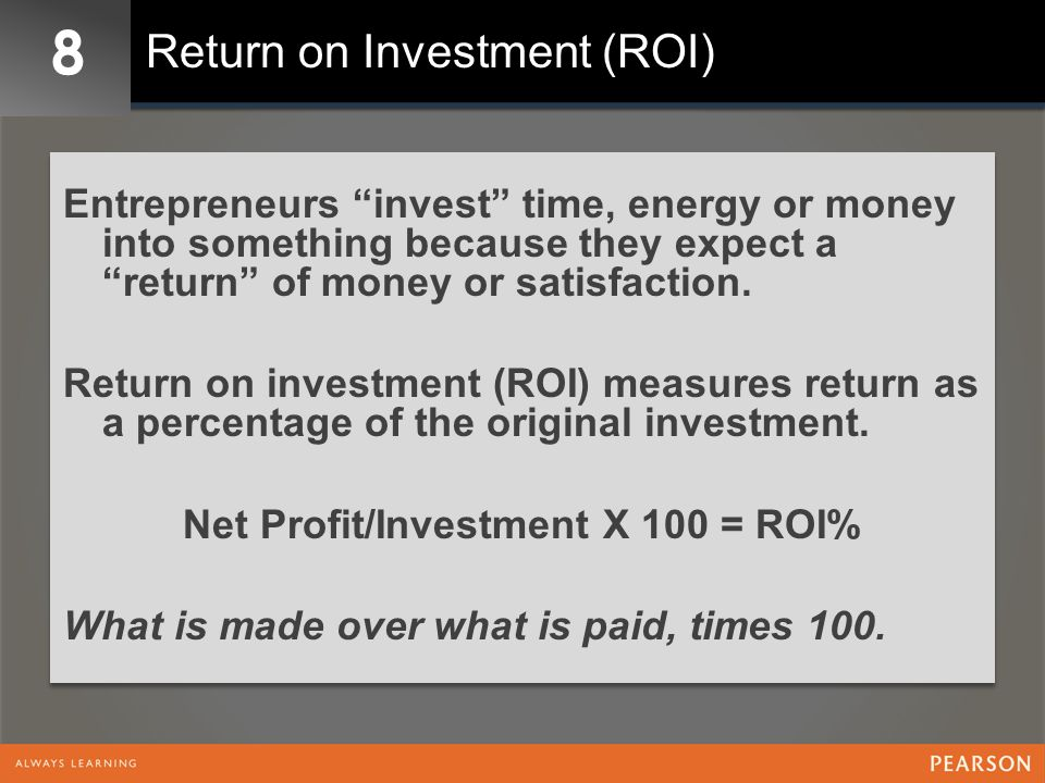 Net Profit/Investment X 100 = ROI%