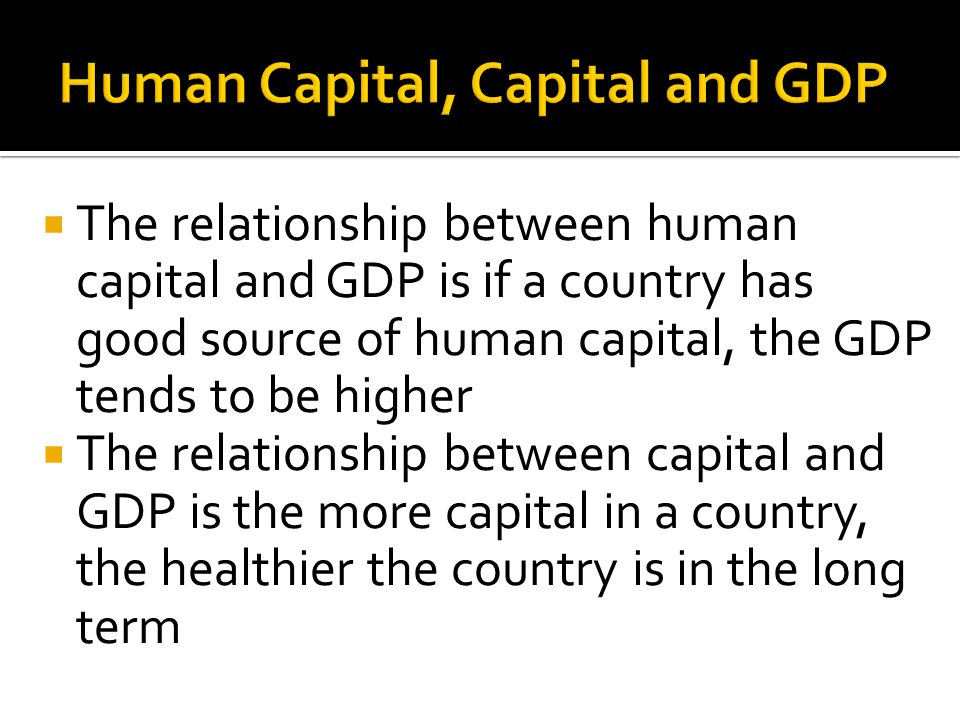 Human Capital, Capital and GDP