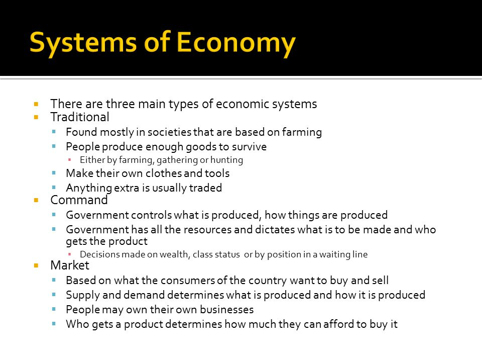 Systems of Economy There are three main types of economic systems