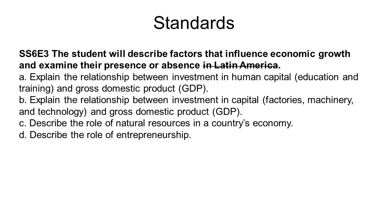Standards SS6E3 The student will describe factors that influence economic growth and examine their presence or absence in Latin America.