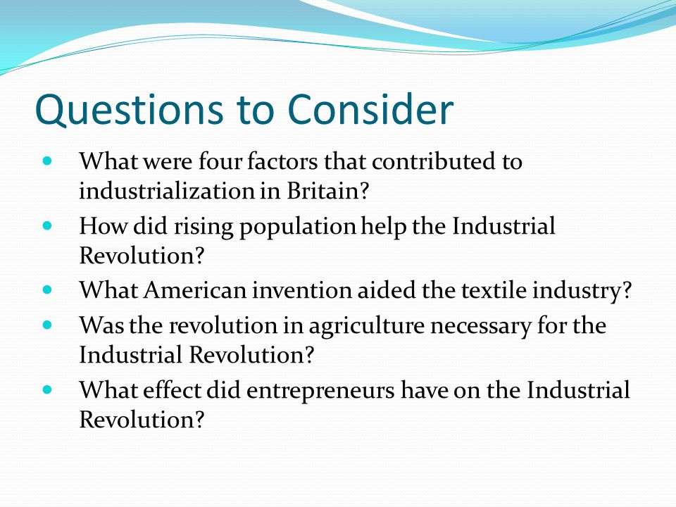 Questions to Consider What were four factors that contributed to industrialization in Britain