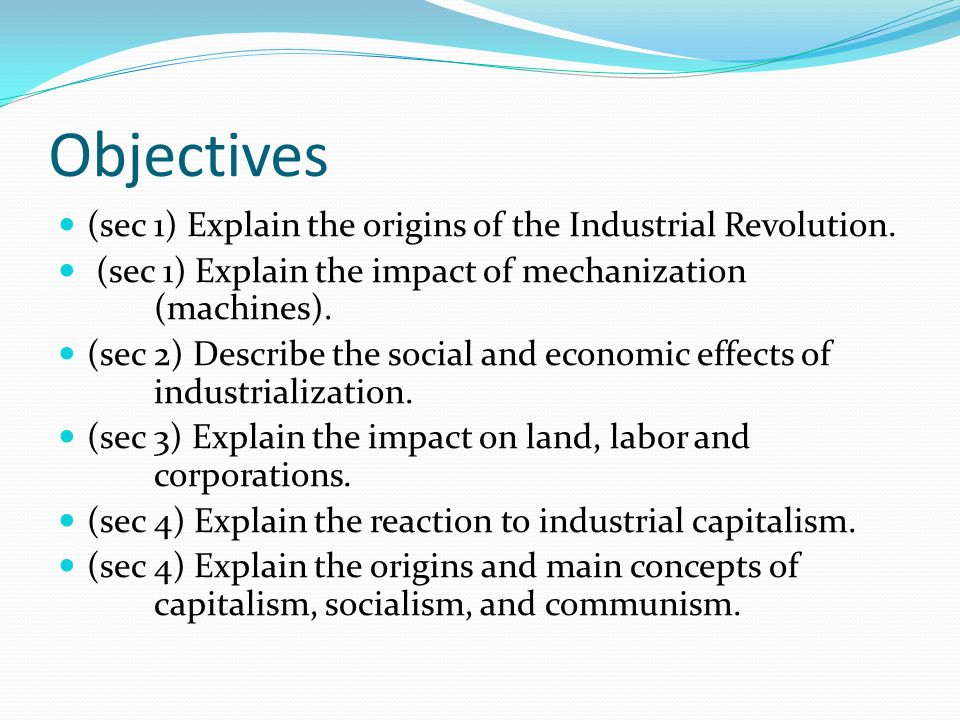 Objectives (sec 1) Explain the origins of the Industrial Revolution.