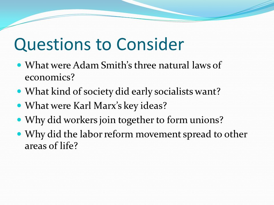 Questions to Consider What were Adam Smith's three natural laws of economics What kind of society did early socialists want