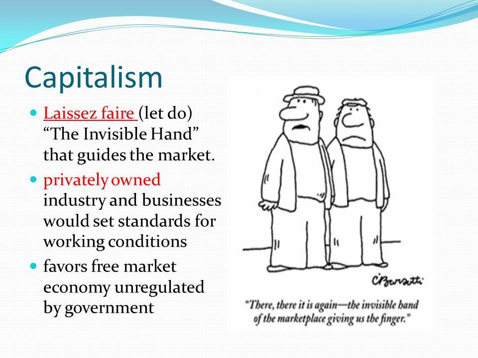 Capitalism Laissez faire (let do) The Invisible Hand that guides the market.