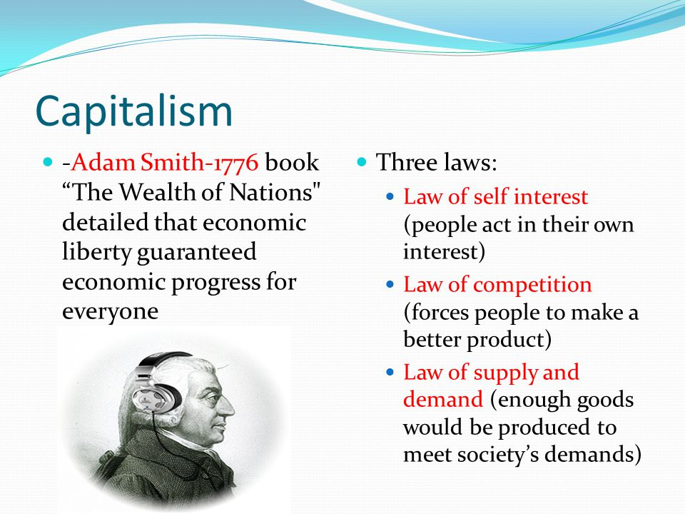 Capitalism -Adam Smith-1776 book The Wealth of Nations detailed that economic liberty guaranteed economic progress for everyone.