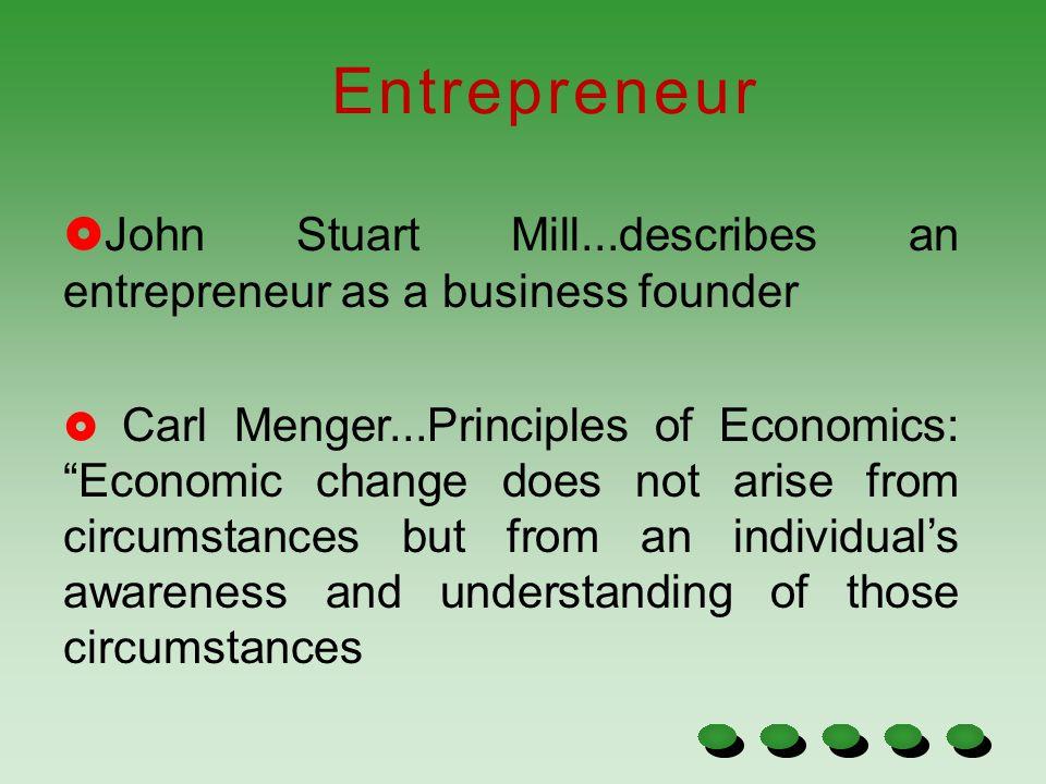 Entrepreneur John Stuart Mill...describes an entrepreneur as a business founder.