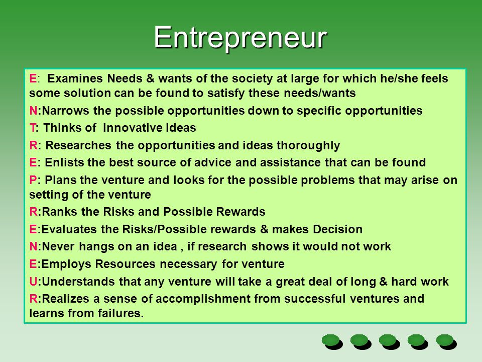 Entrepreneur E: Examines Needs & wants of the society at large for which he/she feels some solution can be found to satisfy these needs/wants.